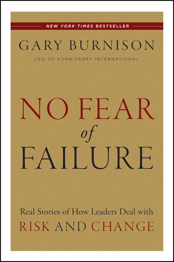 Gary  Burnison No Fear of Failure. Real Stories of How Leaders Deal with Risk and Change the failure of economic nationalism in slovenia s transition