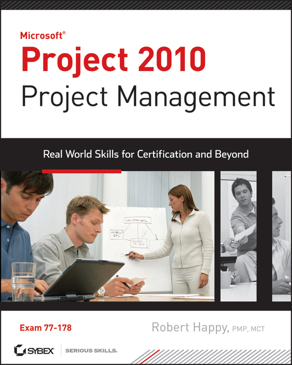 Robert  Happy Project 2010 Project Management. Real World Skills for Certification and Beyond (Exam 70-178) managing the store
