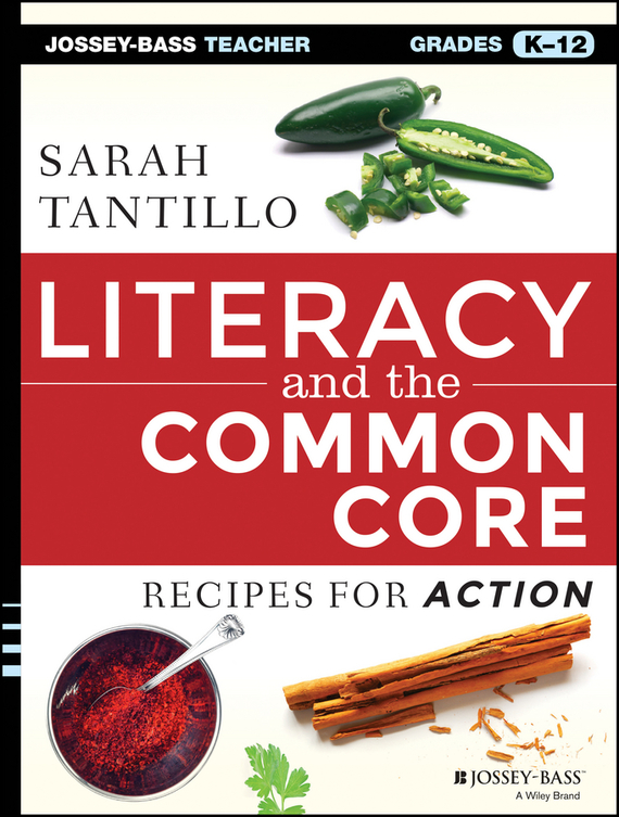 Sarah  Tantillo Literacy and the Common Core. Recipes for Action promoting academic competence and literacy in school