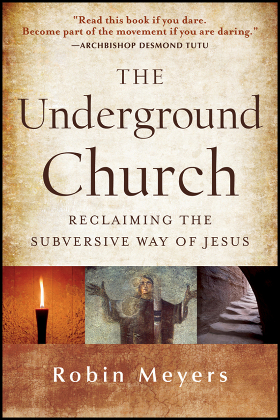 Robin  Meyers The Underground Church. Reclaiming the Subversive Way of Jesus upside of stress the