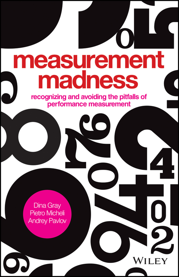 Dina Gray Measurement Madness. Recognizing and Avoiding the Pitfalls of Performance Measurement ISBN: 9781118464519 information management in diplomatic missions
