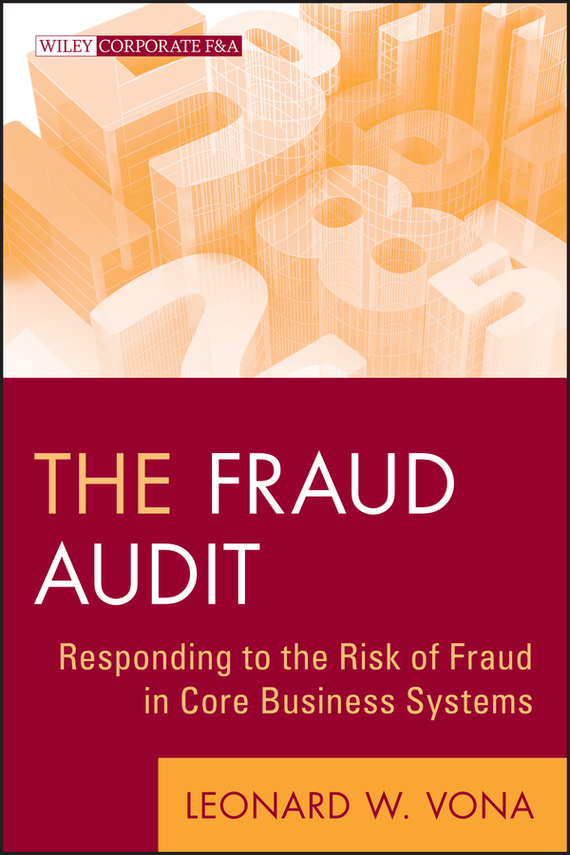 Leonard Vona W. The Fraud Audit. Responding to the Risk of Fraud in Core Business Systems howard r davia management accountant s guide to fraud discovery and control