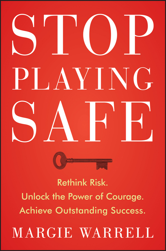 Margie Warrell Stop Playing Safe. Rethink Risk, Unlock the Power of Courage, Achieve Outstanding Success ISBN: 9781118505618 jon gordon the seed finding purpose and happiness in life and work