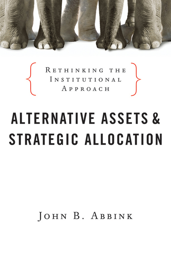 John Abbink B. Alternative Assets and Strategic Allocation. Rethinking the Institutional Approach finance and investments