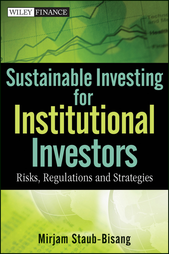 Mirjam  Staub-Bisang Sustainable Investing for Institutional Investors. Risks, Regulations and Strategies tony levene investing for dummies uk