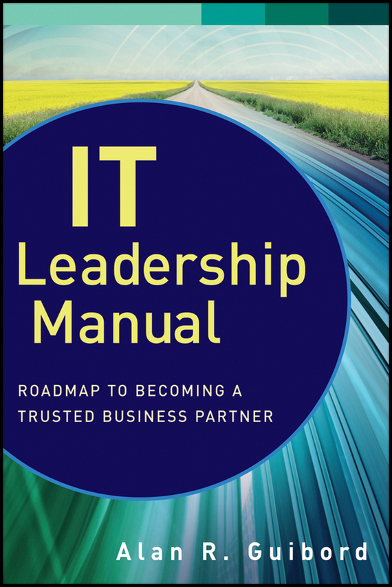 Alan Guibord R. IT Leadership Manual. Roadmap to Becoming a Trusted Business Partner alan roxburgh missional map making skills for leading in times of transition