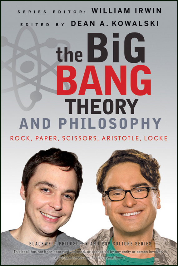 William Irwin The Big Bang Theory and Philosophy. Rock, Paper, Scissors, Aristotle, Locke big book of stars