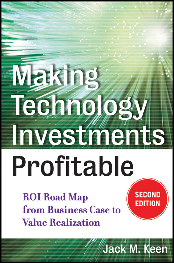 Jack Keen M. Making Technology Investments Profitable. ROI Road Map from Business Case to Value Realization segal business writing using word processing ibm wordstar edition pr only