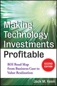 Jack Keen M. - Making Technology Investments Profitable. ROI Road Map from Business Case to Value Realization