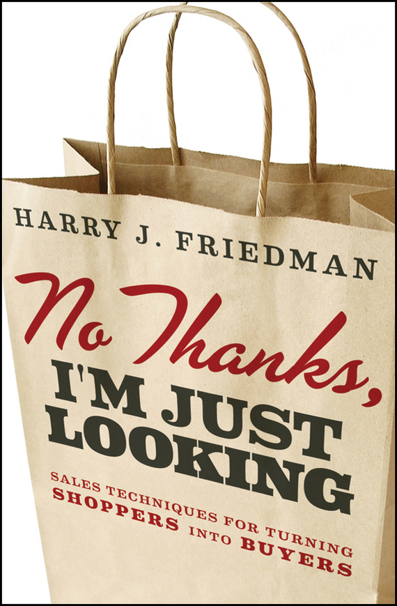 Harry Friedman J. No Thanks, I'm Just Looking. Sales Techniques for Turning Shoppers into Buyers ISBN: 9781118209608 management of retail buying