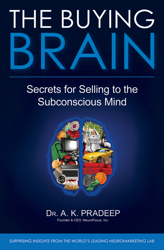 A. Pradeep K. The Buying Brain. Secrets for Selling to the Subconscious Mind get smart our amazing brain
