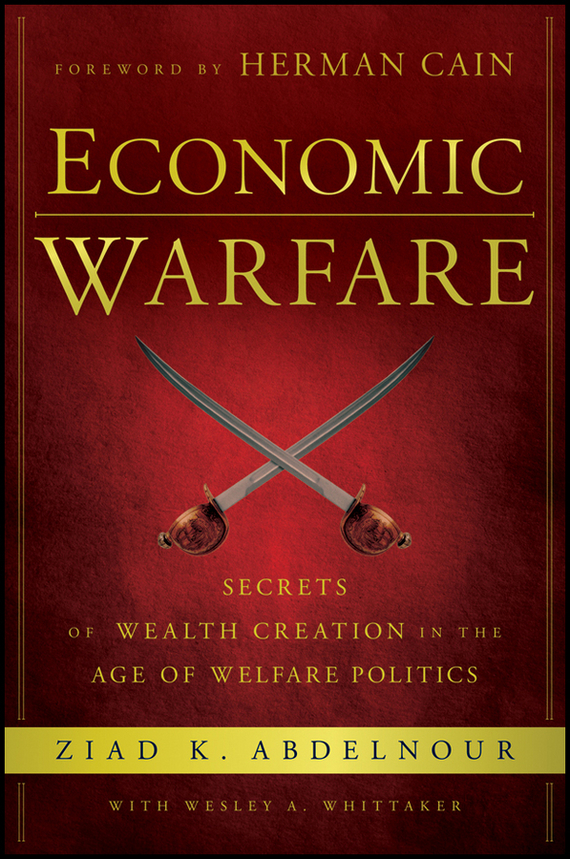 Herman  Cain Economic Warfare. Secrets of Wealth Creation in the Age of Welfare Politics norman god that limps – science and technology i n the eighties