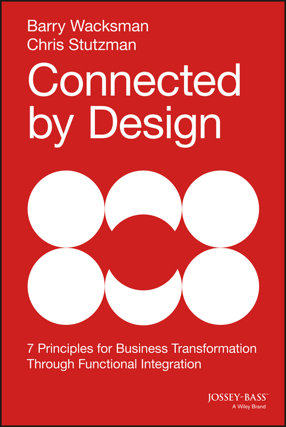 Barry  Wacksman Connected by Design. Seven Principles for Business Transformation Through Functional Integration general principles of agronomy