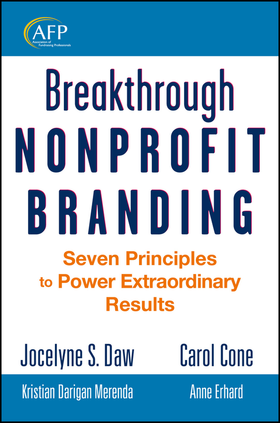 Jocelyne  Daw Breakthrough Nonprofit Branding. Seven Principles to Power Extraordinary Results alison green managing to change the world the nonprofit manager s guide to getting results