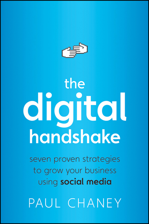 Paul Chaney The Digital Handshake. Seven Proven Strategies to Grow Your Business Using Social Media social media usage among emirati digital natives