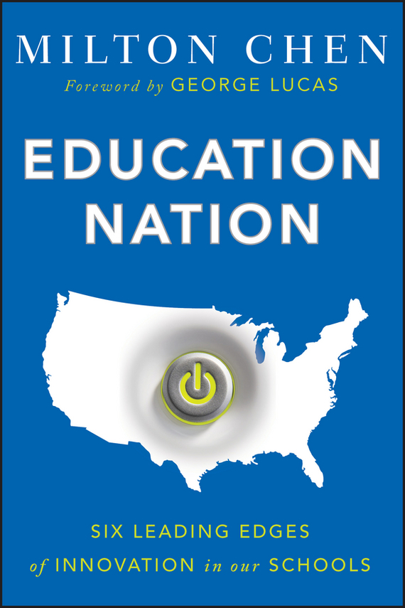 George  Lucas Education Nation. Six Leading Edges of Innovation in our Schools karen cvitkovich leading across new borders