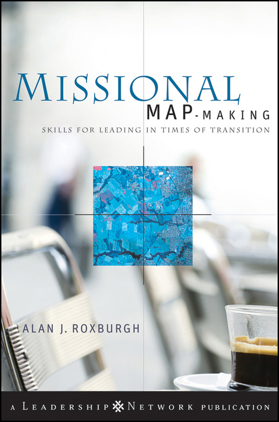 Alan  Roxburgh Missional Map-Making. Skills for Leading in Times of Transition bernie trilling 21st century skills learning for life in our times