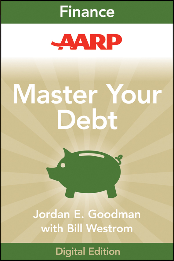 Jordan Goodman E. AARP Master Your Debt. Slash Your Monthly Payments and Become Debt Free greg ip aarp the little book of economics how the economy works in the real world