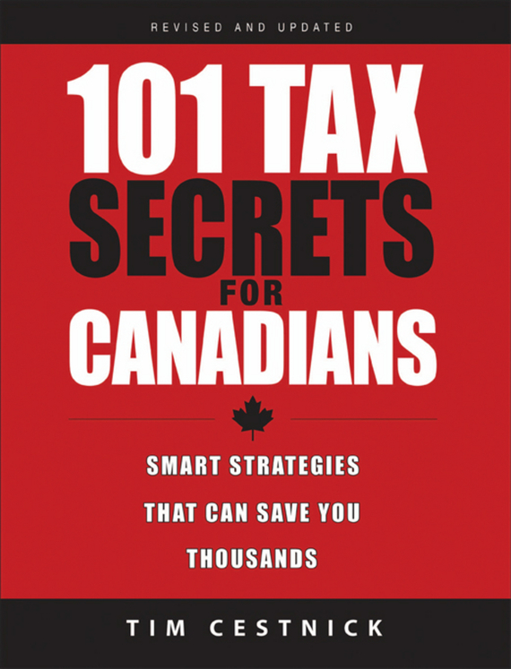 Tim Cestnick 101 Tax Secrets For Canadians. Smart Strategies That Can Save You Thousands купить