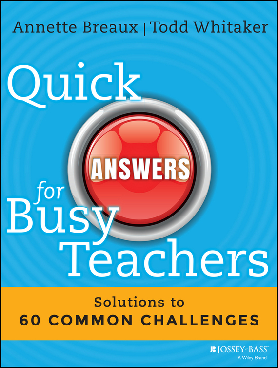 Todd Whitaker Quick Answers for Busy Teachers. Solutions to 60 Common Challenges