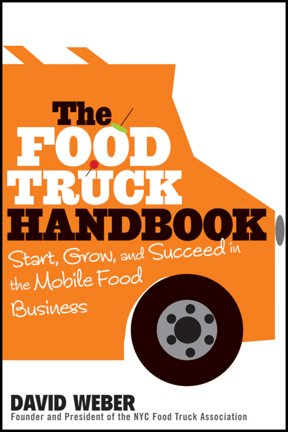 David Weber The Food Truck Handbook. Start, Grow, and Succeed in the Mobile Food Business street food vendors