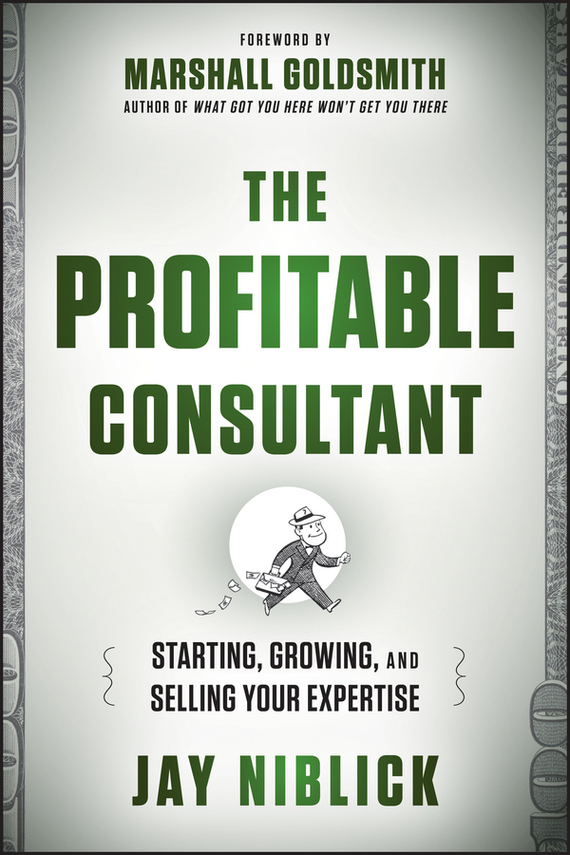 Marshall Goldsmith The Profitable Consultant. Starting, Growing, and Selling Your Expertise more of me