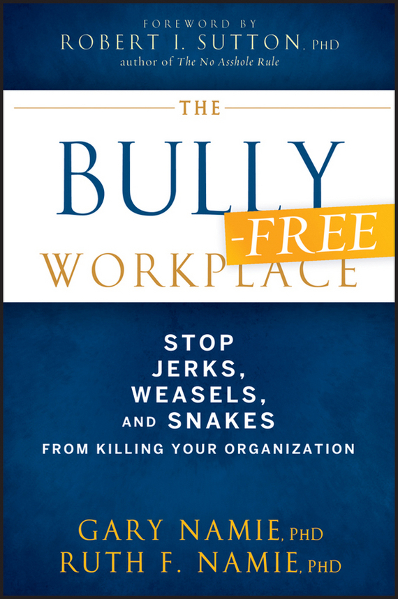 Gary Namie The Bully-Free Workplace. Stop Jerks, Weasels, and Snakes From Killing Your Organization women managers and their subordinates