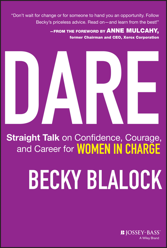 Becky  Blalock Dare. Straight Talk on Confidence, Courage, and Career for Women in Charge straight talk on worry