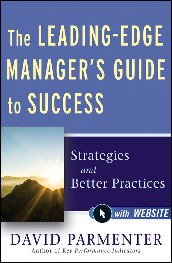 David  Parmenter The Leading-Edge Manager's Guide to Success. Strategies and Better Practices david parmenter key performance indicators
