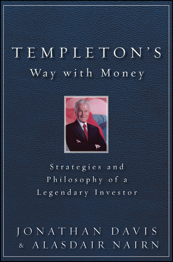 Alasdair  Nairn Templeton's Way with Money. Strategies and Philosophy of a Legendary Investor sean casterline d investor s passport to hedge fund profits unique investment strategies for today s global capital markets