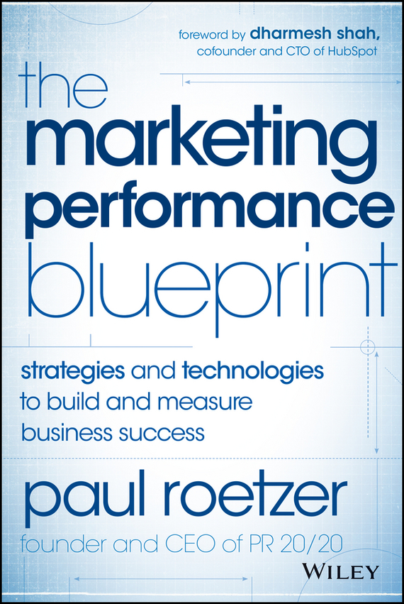 Paul  Roetzer The Marketing Performance Blueprint. Strategies and Technologies to Build and Measure Business Success marketing strategies and performance of agricultural marketing firms