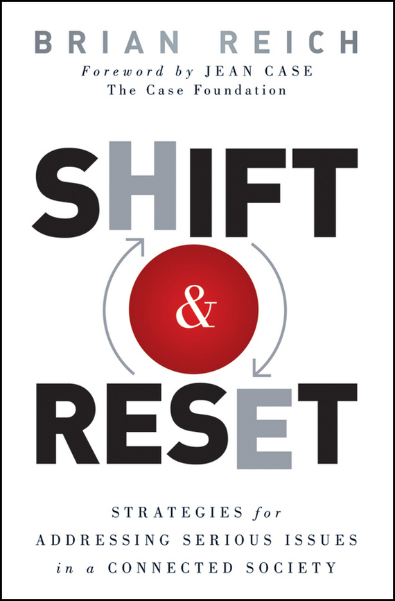 Brian  Reich Shift and Reset. Strategies for Addressing Serious Issues in a Connected Society цена и фото