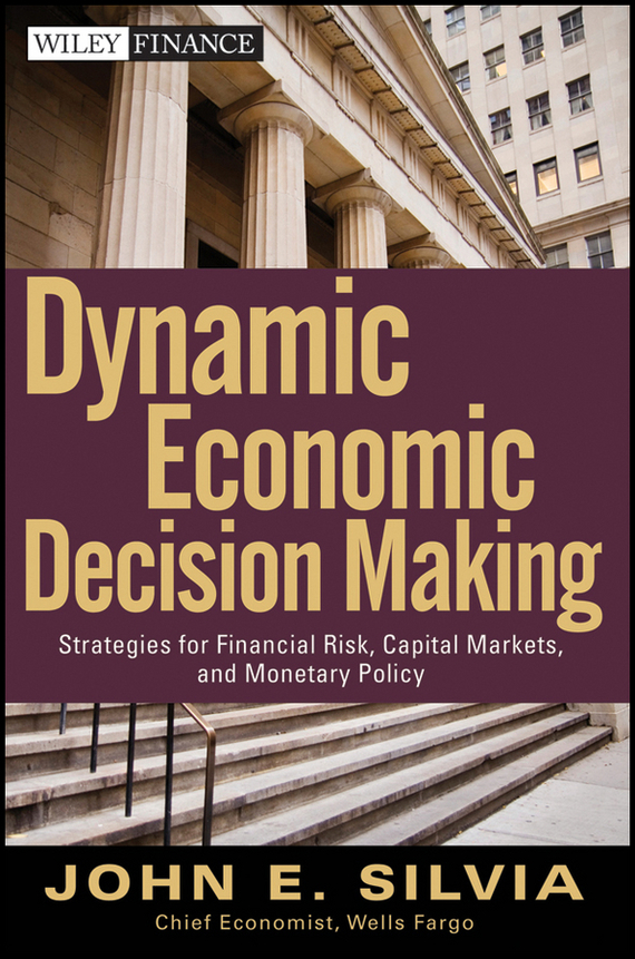 John Silvia E. Dynamic Economic Decision Making. Strategies for Financial Risk, Capital Markets, and Monetary Policy н з емельянова simulation modeling and fuzzy logic in real time decision making of airport services