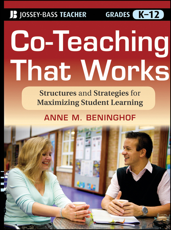 Anne Beninghof M. Co-Teaching That Works. Structures and Strategies for Maximizing Student Learning bob litterman quantitative risk management a practical guide to financial risk