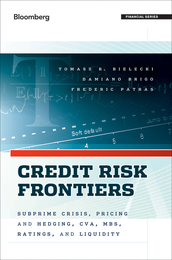 Tomasz Bielecki Credit Risk Frontiers. Subprime Crisis, Pricing and Hedging, CVA, MBS, Ratings, and Liquidity sylvain bouteille the handbook of credit risk management originating assessing and managing credit exposures