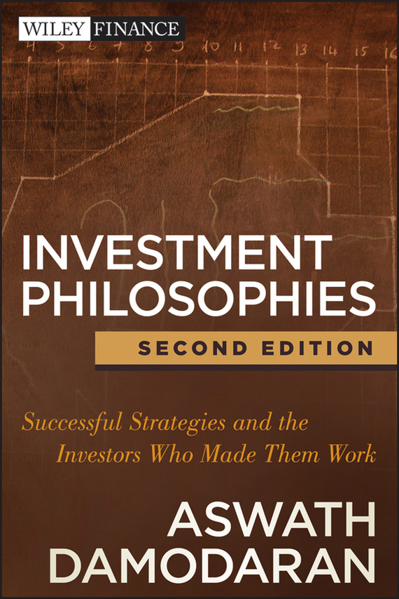 Aswath  Damodaran Investment Philosophies. Successful Strategies and the Investors Who Made Them Work barbara weber infrastructure as an asset class investment strategies project finance and ppp
