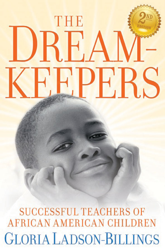 Gloria Ladson-Billings The Dreamkeepers. Successful Teachers of African American Children
