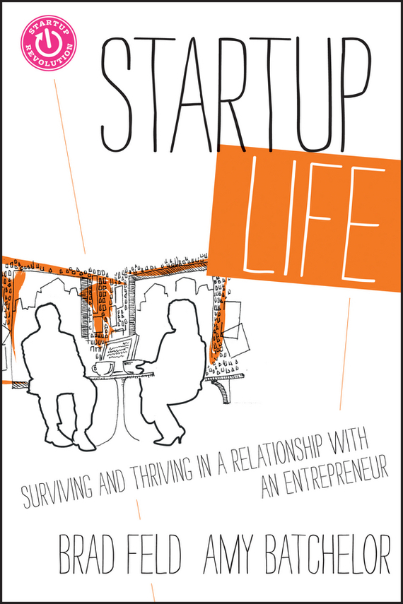 Brad  Feld Startup Life. Surviving and Thriving in a Relationship with an Entrepreneur randy pennington make change work staying nimble relevant and engaged in a world of constant change