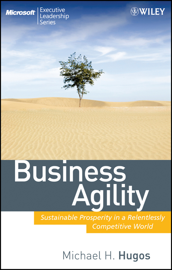 Michael Hugos H. Business Agility. Sustainable Prosperity in a Relentlessly Competitive World david luckham c event processing for business organizing the real time enterprise