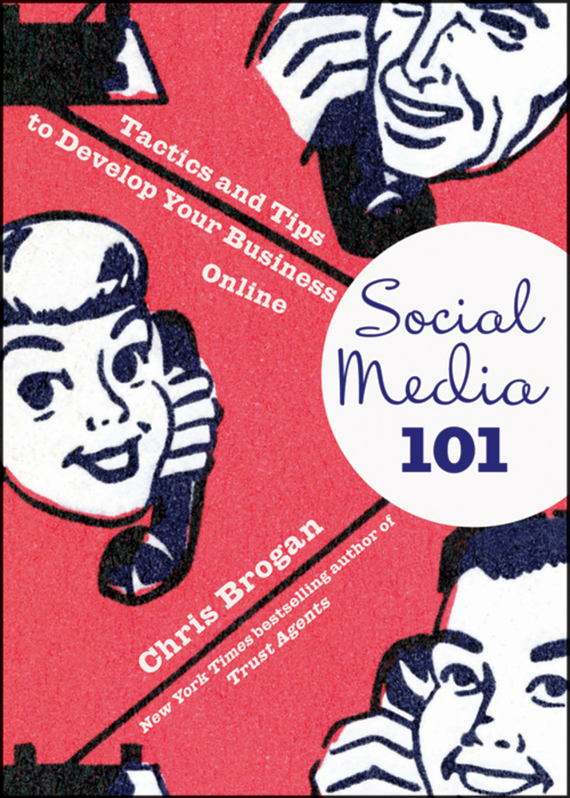 Chris  Brogan Social Media 101. Tactics and Tips to Develop Your Business Online luckett o casey m the social organism a radical undestanding of social media to trasform your business and life