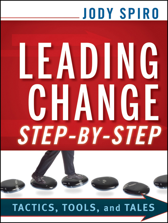 Jody  Spiro Leading Change Step-by-Step. Tactics, Tools, and Tales randy pennington make change work staying nimble relevant and engaged in a world of constant change