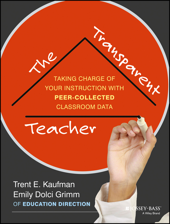 Trent Kaufman The Transparent Teacher. Taking Charge of Your Instruction with Peer-Collected Classroom Data