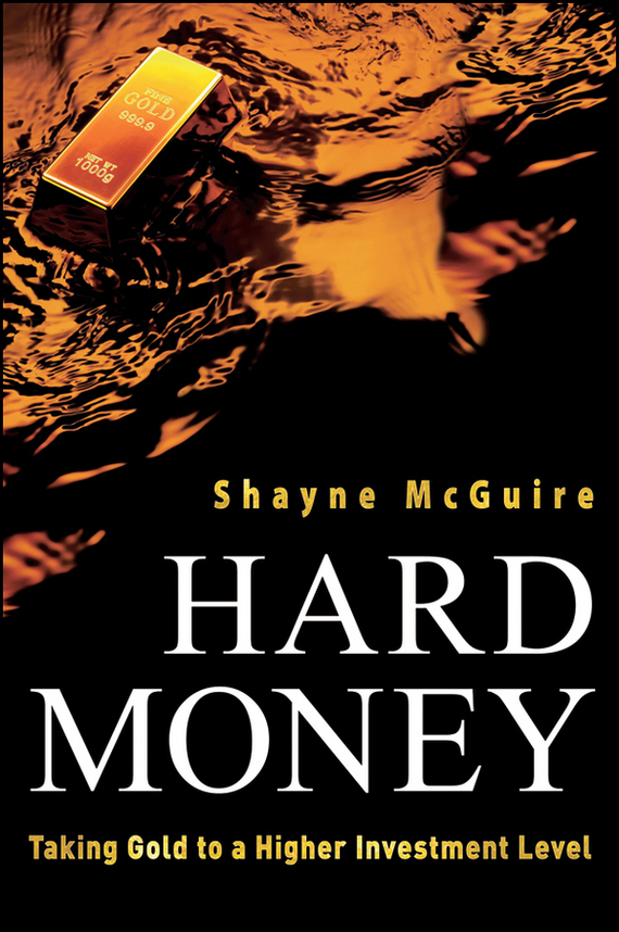 Shayne McGuire Hard Money. Taking Gold to a Higher Investment Level gold market and investment banks