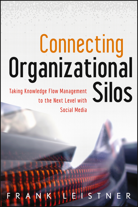 Frank Leistner Connecting Organizational Silos. Taking Knowledge Flow Management to the Next Level with Social Media social approaches to mental distress