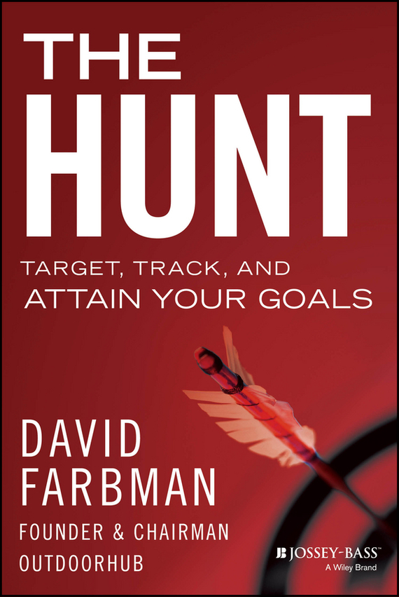 David  Farbman The Hunt. Target, Track, and Attain Your Goals robert johnson kick your own ass the will skill and drill of selling more than you ever thought possible