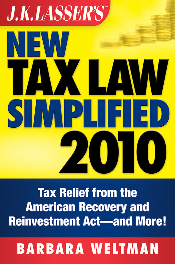 Barbara  Weltman J.K. Lasser's New Tax Law Simplified 2010. Tax Relief from the American Recovery and Reinvestment Act, and More the law and the lady