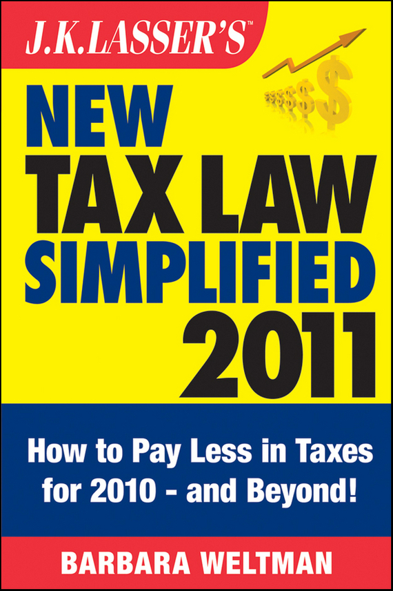 Barbara  Weltman J.K. Lasser's New Tax Law Simplified 2011. Tax Relief from the American Recovery and Reinvestment Act, and More the law and the lady