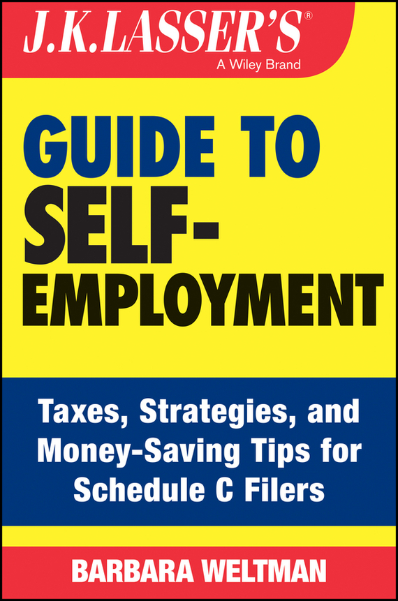 Barbara  Weltman J.K. Lasser's Guide to Self-Employment. Taxes, Tips, and Money-Saving Strategies for Schedule C Filers barbara weber infrastructure as an asset class investment strategies project finance and ppp