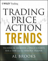 Al  Brooks - Trading Price Action Trends. Technical Analysis of Price Charts Bar by Bar for the Serious Trader