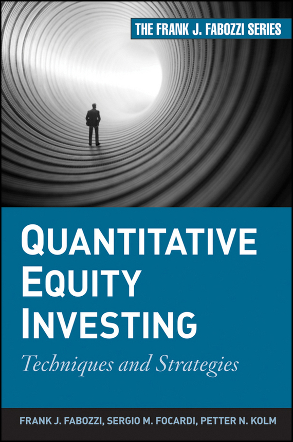 Frank Fabozzi J. Quantitative Equity Investing. Techniques and Strategies bob litterman quantitative risk management a practical guide to financial risk